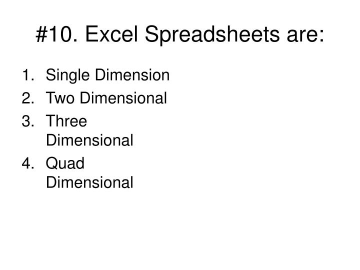#10. Excel Spreadsheets are: