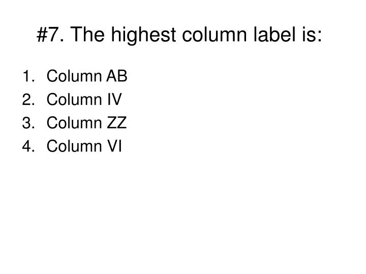 #7. The highest column label is: