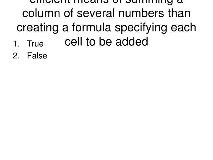 #5. The =sum function is a more efficient means of summing a column of several numbers than creating a formula specifying each cell to be added