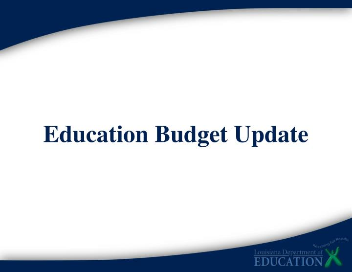 Education Budget Update