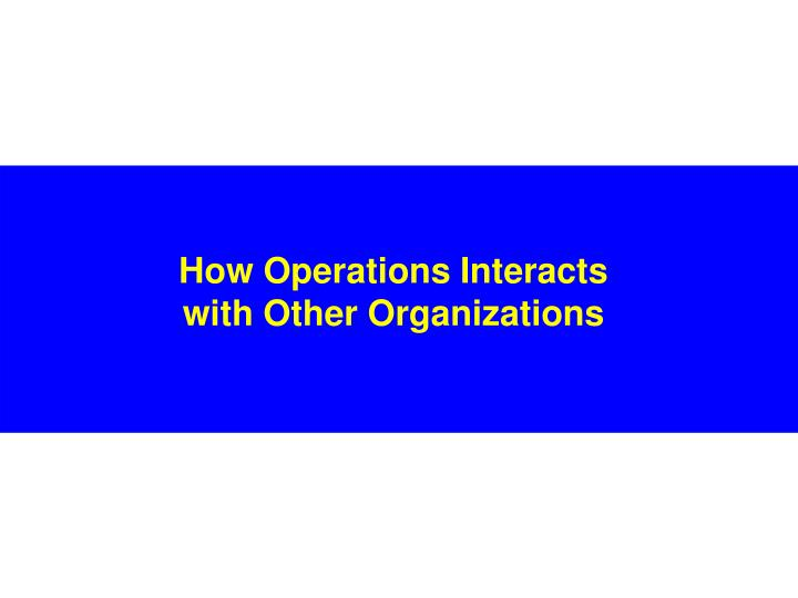 How operations interacts with other organizations