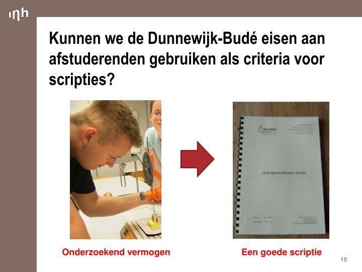 Kunnen we de Dunnewijk-Budé eisen aan afstuderenden gebruiken als criteria voor scripties?