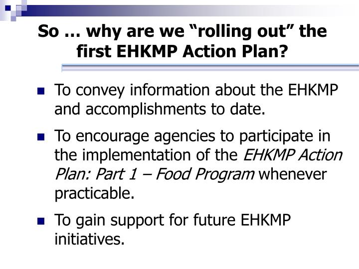 "So … why are we ""rolling out"" the first EHKMP Action Plan?"