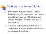 fictions may be useful but