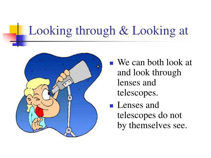 Looking through & Looking at