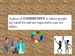 a place of community is where people are cared for and are expected to care for others