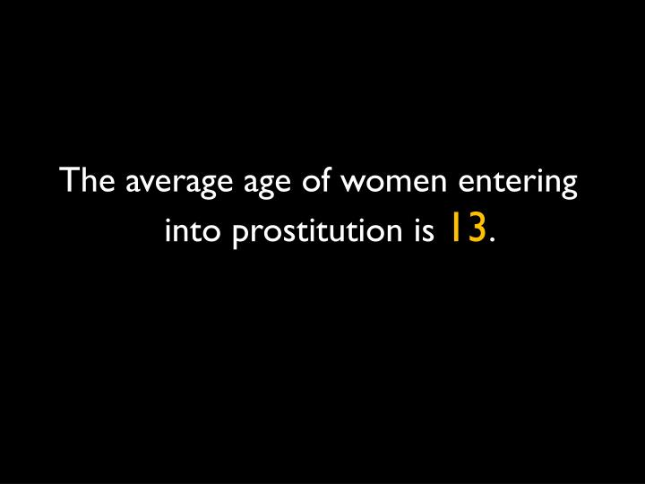 The average age of women entering into prostitution is