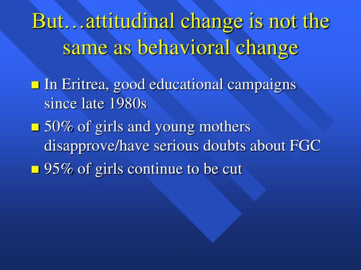 But…attitudinal change is not the same as behavioral change