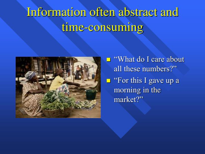 Information often abstract and time-consuming