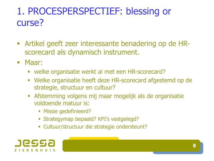 1. PROCESPERSPECTIEF: blessing or curse?