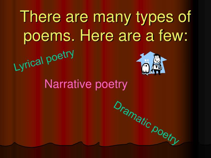 There are many types of poems. Here are a few: