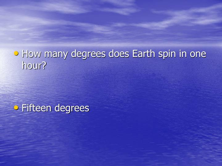 How many degrees does Earth spin in one hour?
