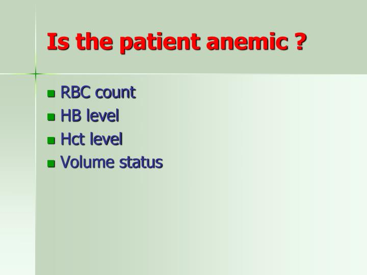 Is the patient anemic ?