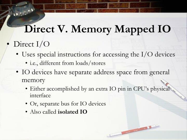 Direct V. Memory Mapped IO