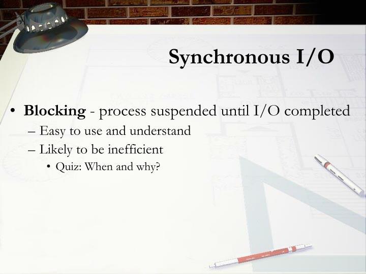 Synchronous I/O