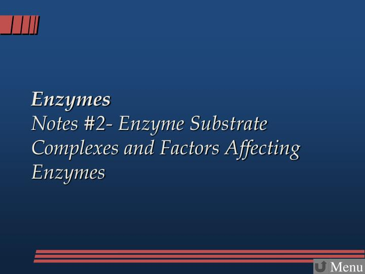 Enzymes notes 2 enzyme substrate complexes and factors affecting enzymes