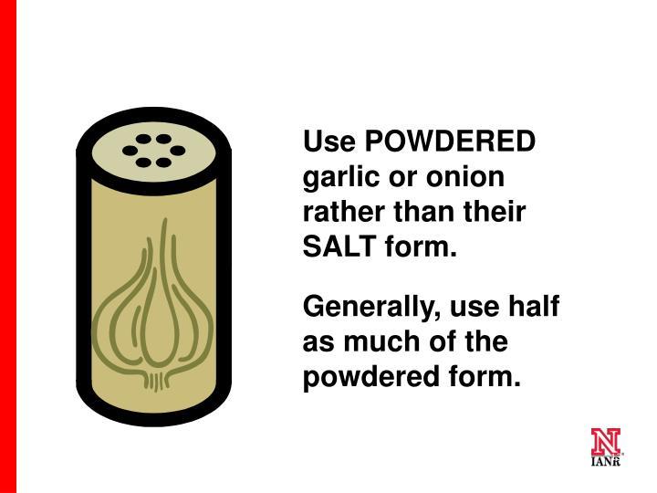 Use POWDERED garlic or onion rather than their SALT form.