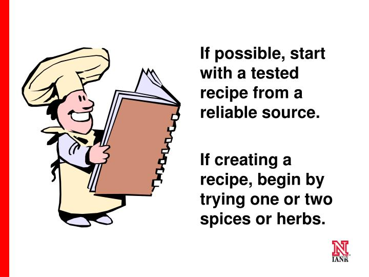 If possible, start with a tested recipe from a reliable source.