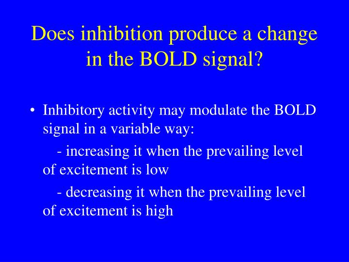 Does inhibition produce a change in the BOLD signal?