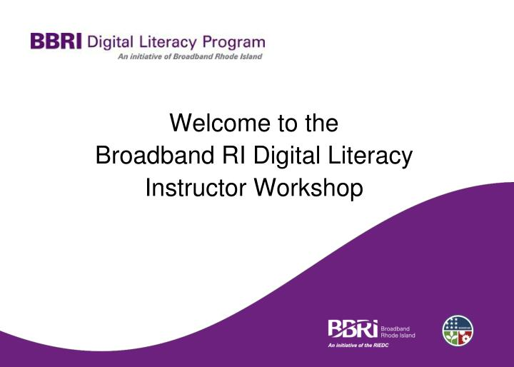 welcome to the broadband ri digital literacy instructor workshop