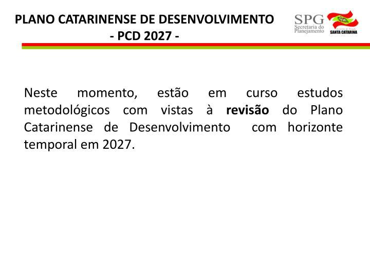 PLANO CATARINENSE DE DESENVOLVIMENTO      - PCD 2027 -