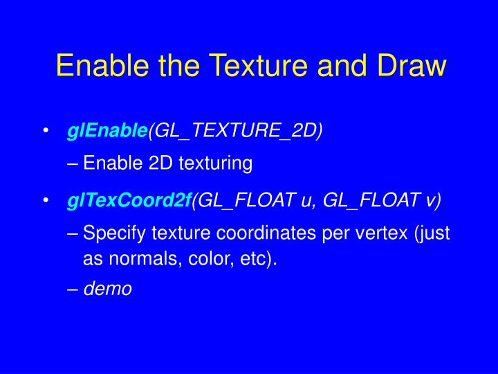 Enable the Texture and Draw