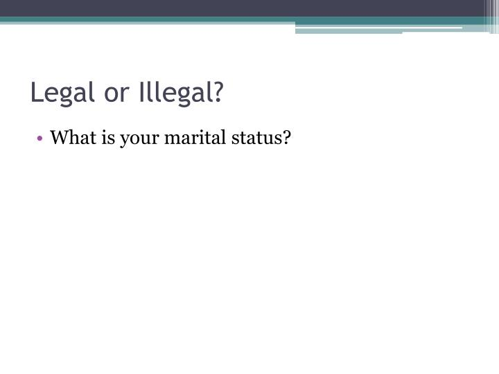 Legal or Illegal?