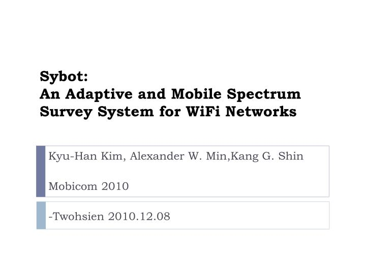 Sybot an adaptive and mobile spectrum survey system for wifi networks