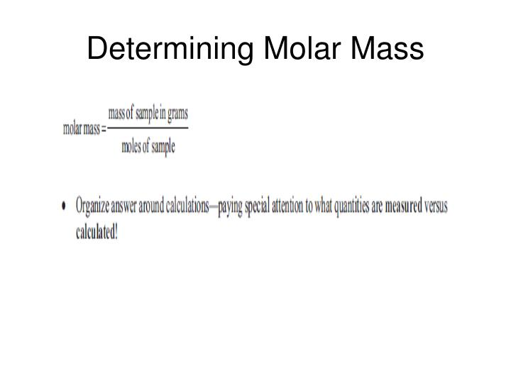 determining the molar mass of an Online molecular weight calculator that computes the molecular mass of any molecule or element  molecular mass or molar mass are used in stoichiometry .