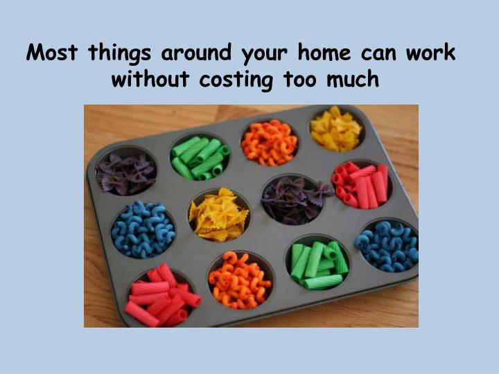 Most things around your home can work
