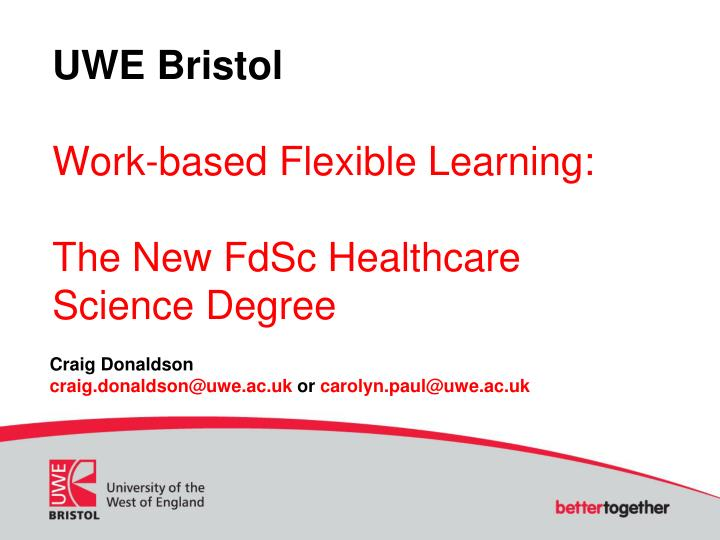 Uwe bristol work based flexible learning the new fdsc healthcare science degree
