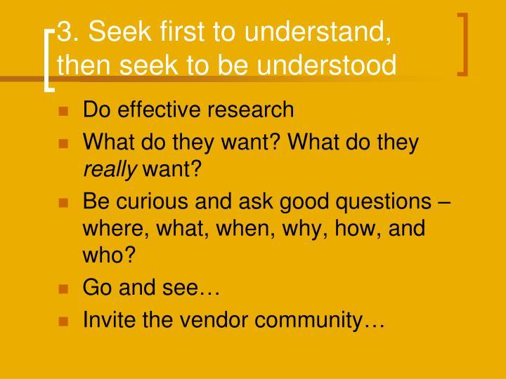 3. Seek first to understand, then seek to be understood