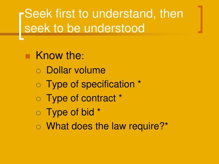 Seek first to understand, then seek to be understood