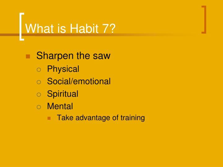 What is Habit 7?