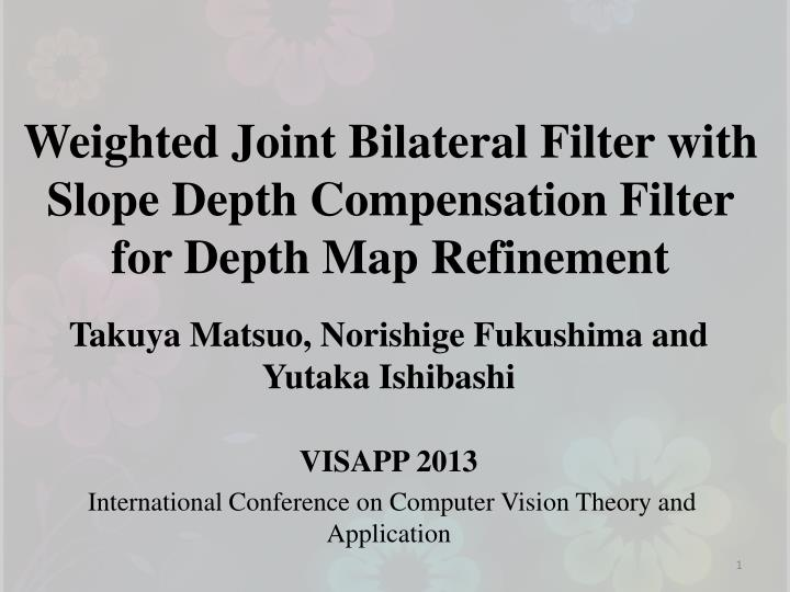 Weighted Joint Bilateral Filter with Slope Depth Compensation Filter