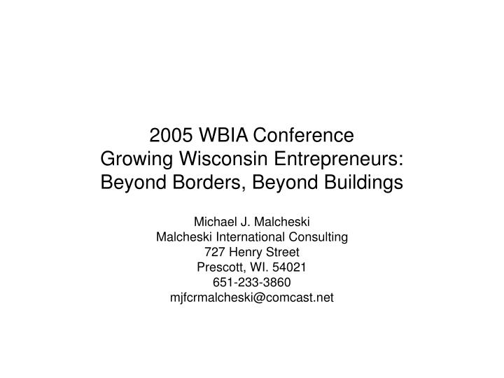 2005 wbia conference growing wisconsin entrepreneurs beyond borders beyond buildings