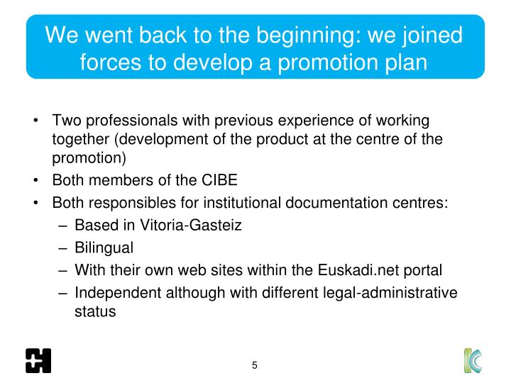 We went back to the beginning: we joined forces to develop a promotion plan