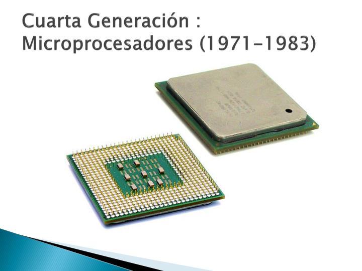 Cuarta Generación : Microprocesadores (1971-1983)
