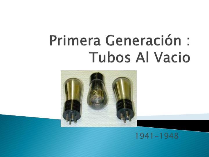 Primera Generación : Tubos Al Vacio