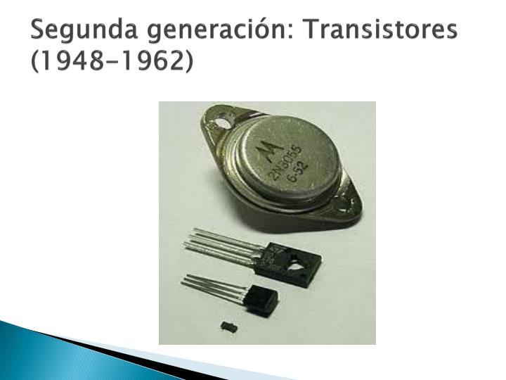 Segunda generación: Transistores (1948-1962)