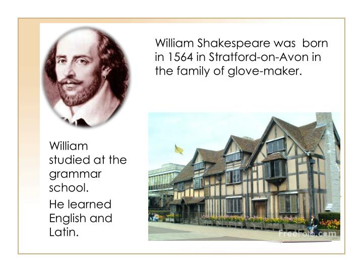 William Shakespeare was  born in 1564 in Stratford-on-Avon in the family of glove-maker.