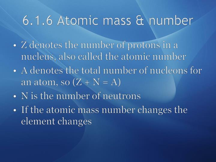 6.1.6 Atomic mass & number