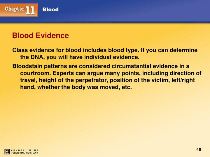Class evidence for blood includes blood type. If you can determine the DNA, you will have individual evidence.