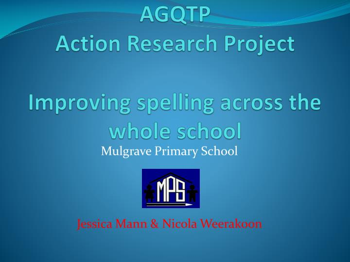 Agqtp action research project improving spelling across the whole school