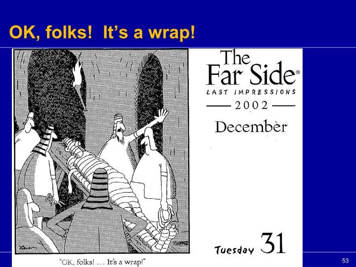OK, folks!  It's a wrap!