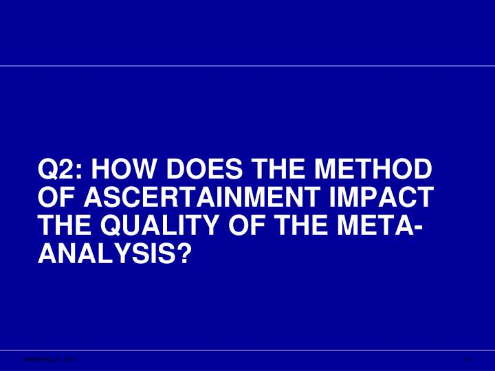 Q2: How does the method of ascertainment impact the quality of the meta-analysis?