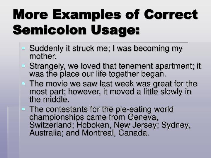 More Examples of Correct Semicolon Usage: