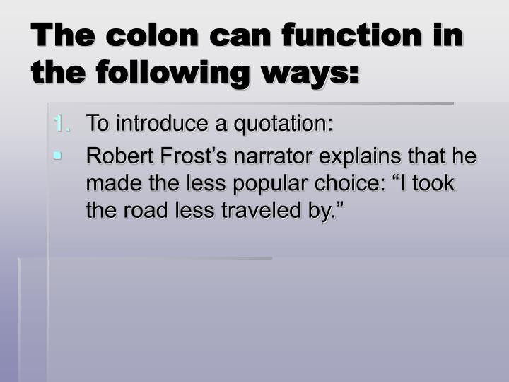 The colon can function in the following ways: