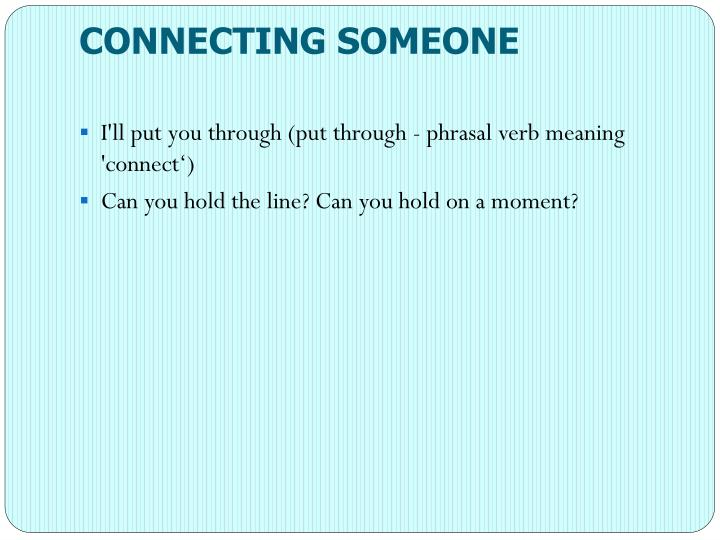 CONNECTING SOMEONE
