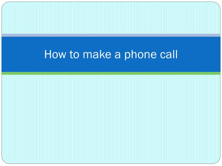 How to make a phone call